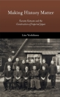 Making History Matter: Kuroita Katsumi and the Construction of Imperial Japan (Harvard East Asian Monographs #402) Cover Image