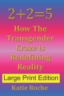 2+2=5 (Large Print Edition): How The Transgender Craze is Redefining Reality Cover Image