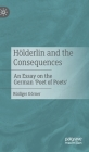 Hölderlin and the Consequences: An Essay on the German 'Poet of Poets' Cover Image
