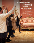 Activity-Based Teaching in the Art Museum: Movement, Embodiment, Emotion Cover Image