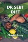 Dr Sebi Diet: Dr. Sebi Diet with no time and no money Cover Image