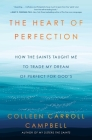 The Heart of Perfection: How the Saints Taught Me to Trade My Dream of Perfect for God's Cover Image