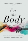 For the Body: Recovering a Theology of Gender, Sexuality, and the Human Body Cover Image
