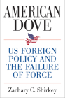 American Dove: US Foreign Policy and the Failure of Force Cover Image