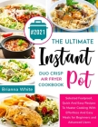 The Ultimate Instant Pot Duo Crisp Air Fryer Cookbook: Selected Foolproof, Quick And Easy Recipes To Master Cooking With Effortless And Easy Meals for Cover Image