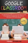 Google Classroom: The Definitive Guide for Teachers about How to Use Digital Classroom and Improve the Quality of your Lessons. 2020 Edi Cover Image