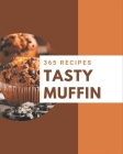 365 Tasty Muffin Recipes: Unlocking Appetizing Recipes in The Best Muffin Cookbook! Cover Image