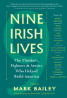 Nine Irish Lives: The Thinkers, Fighters, and Artists Who Helped Build America Cover Image