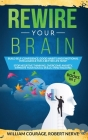 Rewire Your Brain: Build Self-Confidence, Good Habits & Emotional Intelligence for a Better Life NOW! 4 Books In 1: Stop Negative Thinkin Cover Image