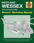 Westland Wessex Owners' Workshop Manual: 1958 onwards (all models) - An insight into the design, construction, operation and maintenance of an anti-submarine, trooping, SAR and WIP helicopter (Haynes Manuals) Cover Image