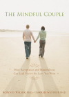 Mindful Couple: How Acceptance and Mindfulness Can Lead You to the Love You Want Cover Image