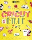 Cricut Bible [7 IN 1]: How to Handle It Design Space Hacking 150+ Illustrated Project Ideas [40 for Beginners, 20 Intermediate, 5 Advanced, 4 Cover Image