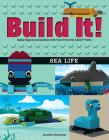 Build It! Sea Life: Make Supercool Models with Your Favorite Lego(r) Parts (Brick Books) Cover Image
