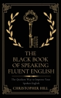 The Black Book of Speaking Fluent English: The Quickest Way to Improve Your Spoken English Cover Image