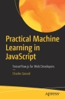 Practical Machine Learning in JavaScript: Tensorflow.Js for Web Developers Cover Image