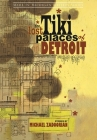 The Lost Tiki Palaces of Detroit (Made in Michigan Writers) Cover Image