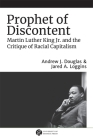 Prophet of Discontent: Martin Luther King Jr. and the Critique of Racial Capitalism Cover Image