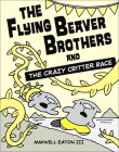 The Flying Beaver Brothers and the Crazy Critter Race: The Flying Beaver Brothers and the Crazy Critter Race Cover Image