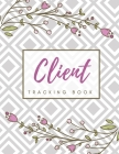 Client Tracking Book: Client Data Organizer Log Book with A - Z Alphabetical Tabs, Record Profile And Appointment For Hairstylists, Makeup a Cover Image