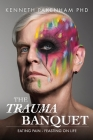 The Trauma Banquet: Eating Pain - Feasting on Life Cover Image