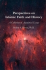 Perspectives on Islamic Faith and History: A Collection of Analytical Essays Cover Image
