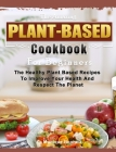 The Amazing Plant Based Cookbook For Beginners: The Healthy Plant Based Recipes To Improve Your Health And Respect The Planet Cover Image