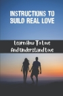 Instructions To Build Real Love: Learn How To Love And Understand Love: Remove Revenge Cover Image