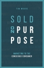 Sold On Purpose: Marketing to The Conscious Consumer Cover Image