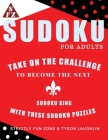 Sudoku For Adults: Take On The Challenge To Become The Next Sudoku King With These Sudoku Puzzles Cover Image