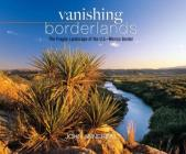 Vanishing Borderlands: The Fragile Landscape of the U.S.-Mexico Border Cover Image