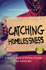 Catching Homelessness: A Nurse's Story of Falling Through the Safety Net Cover Image