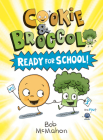 Cookie & Broccoli: Ready for School! Cover Image