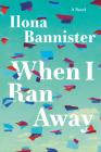When I Ran Away: A Novel Cover Image