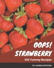 Oops! 303 Yummy Strawberry Recipes: Greatest Yummy Strawberry Cookbook of All Time Cover Image