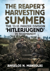 The Reaper's Harvesting Summer: The 12-Ss.Panzer Division 'hitlerjugend' in Normandy: June-September 1944 Cover Image