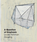 A Question of Emphasis: Louise Fishman Drawing Cover Image