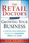 The Retail Doctor's Guide to Growing Your Business: A Step-By-Step Approach to Quickly Diagnose, Treat, and Cure Cover Image