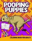 Pooping Puppies Coloring Book For Adults: Women Gag Gifts Birthday White Elephant Funny Boyfriend Stress Relief Unique Puppy Dogs Cover Image