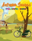 Autumn Scenes Coloring Book: Best Fantastic Kids Coloring Book with Featuring Beautiful Autumn Scenes, Country scene, Cute Animals and Relaxing Fal Cover Image