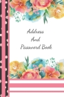 Address And Password Book: Yellow & Pink Floral All In One Address And Internet Pass Word Book With Write In Tabs And Telephone Contact Numbers T Cover Image
