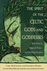 The Spirit of the Celtic Gods and Goddesses: Their History, Magical Power, and Healing Energies Cover Image