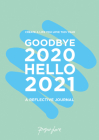 Goodbye 2020, Hello 2021: Create A Life You Love This Year Cover Image