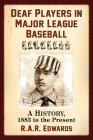 Deaf Players in Major League Baseball: A History, 1883 to the Present Cover Image
