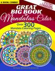 Great Big Book Of Mandalas To Color - Over 300 Mandala Coloring Pages - Vol. 1,2,3,4,5 & 6 Combined: 6 Book Combo - Ranging From Simple & Easy To Intr Cover Image