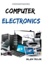 Understading Computer Electronics: Step by Step Guide To Diagnosed And Fix Anything Electronics Cover Image