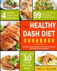 Dash Diet Cookbook: The Healthy Dash Diet Cookbook- 99 Super Easy, Simple and Delicious Dash Diet Recipes to Rapidly Lose Weight, Lower Bl Cover Image