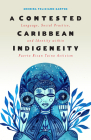 A Contested Caribbean Indigeneity: Language, Social Practice, and Identity within Puerto Rican Taíno Activism (Critical Caribbean Studies) Cover Image