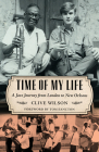 Time of My Life: A Jazz Journey from London to New Orleans (American Made Music) Cover Image