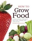 How to Grow Food: A Step-By-Step Guide to Growing All Kinds of Fruit, Vegetables, Salads and More Cover Image