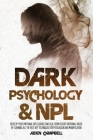 Dark Psychology And NLP: Develop Your Emotional Intelligence And Heal From Covert Emotional Abuse By Learning All The Best NLP Techniques For P Cover Image